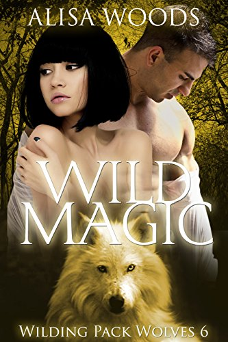 Wild Magic (Wilding Pack Wolves 6) - New Adult Paranormal Romance by [Woods, Alisa]