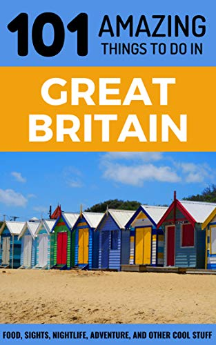 101 Amazing Things to Do in Great Britain: Great Britain Travel Guide (Fun Summer Day Trips In New England)