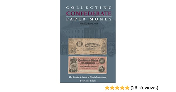 Collecting Confederate Paper Money Illustrated Guide To Note Types by Fricke