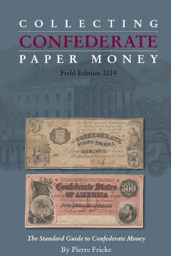 Collecting Confederate Paper Money - Field Edition 2014