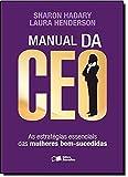 Manual de CEO. As Estratégias Essenciais das Mulheres Bem-Sucedidas
