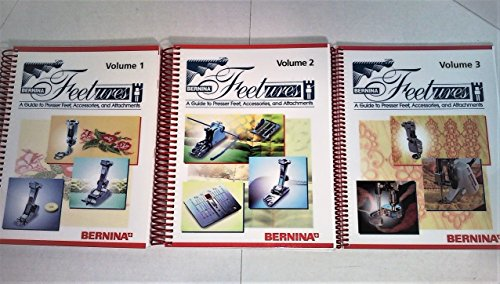 Bernina Feetures: A Guide to Presser Feet, Accessories, and Attachments, Vol. 1-3 (3 Volumes) (Alien Attachments)