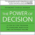 The Power of Decision: A Step-by-Step Program to Overcome Indecision and Live Without Failure Forever | Raymond Charles Barker