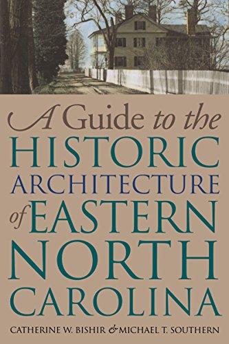 A Guide to the Historic Architecture of Eastern North Carolina (Richard Hampton Jenrette Architecture and the Decorative Arts) (North Carolina Historic Maps)