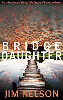 Bridge Daughter (The Bridge Daughter Cycle Book 1) by [Nelson, Jim]