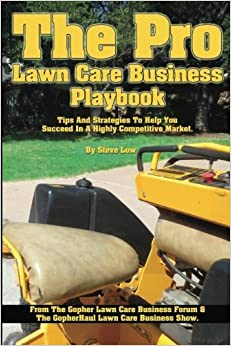 Book The Pro Lawn Care Business Playbook.: Tips And Strategies To Help You Succeed In A Highly Competitive Market. by Steve Low (2013-10-25)