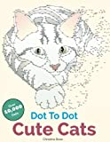 Cute Cats Dot To Dot: Adorable Anti-Stress Images and Scenes to Complete and Colour