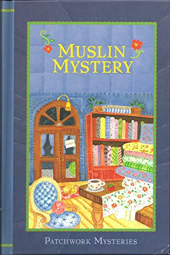 Muslin Mystery (Patchwork Mysteries, Volume 3)