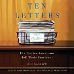 Ten Letters: The Stories Americans Tell Their President | Eli Saslow