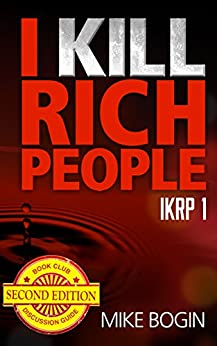 I Kill Rich People: New Edition Released 11/27/14 by [Bogin, Mike]