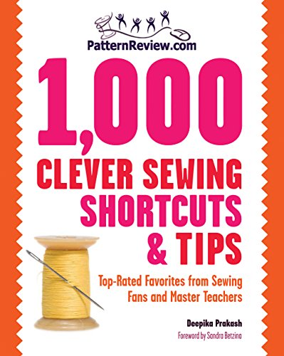 (PatternReview.com 1,000 Clever Sewing Shortcuts and Tips: Top-Rated Favorites from Sewing Fans and Master Teachers)