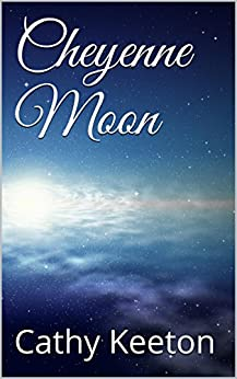 Cheyenne Moon - Kindle edition by Cathy Keeton. Literature & Fiction