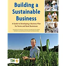 Building a Sustainable Business: A Guide to Developing a Business Plan for Farms and Rural Businesses / by the Minnesota Institute for Sustainable Agriculture