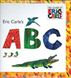 : Eric Carle's ABC (The World of Eric Carle)