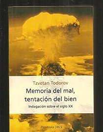 Memoria del mal, tentación del bien: Indagación sobre el siglo XX par Todorov