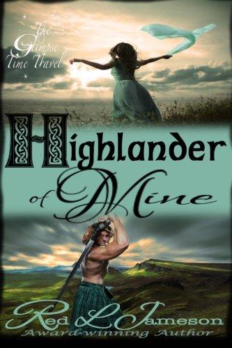 Highlander of Mine (The Glimpse Time Travel) (Volume 2)
