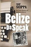 Belize Da Speak, Ray Scippa, 1466451297