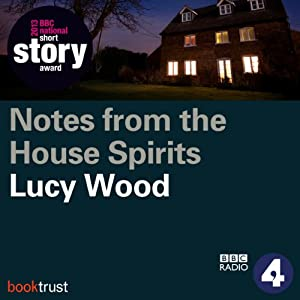 Notes from the House of Spirits (BBC National Short Story Award 2013) Radio/TV Program