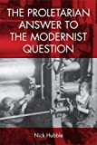 """Nick Hubble, """"The Proletarian Answer to the Modernist Question"""" (Edinburgh UP, 2017)"""