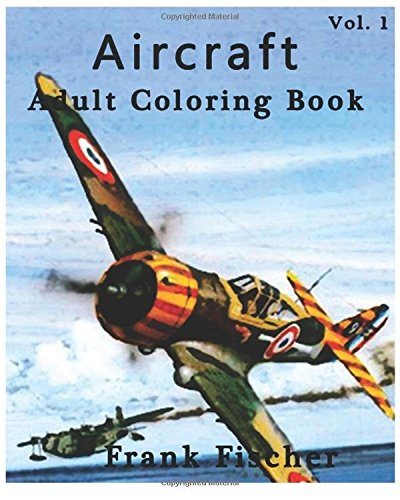amazoncom aircraft adult coloring book vol1 airplane tank battleship sketches for coloring adult coloring book series volume 1 9781533630681 - Airplane Coloring Book