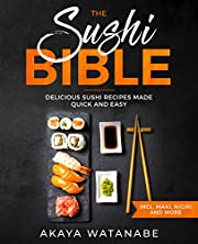 The Sushi Bible: Delicious Sushi Recipes Made Quick and Easy incl. Maki, Nigiri and More