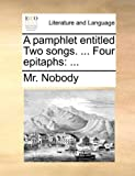 A Pamphlet Entitled Two Songs Four Epitaphs, Nobody, 114098988X