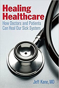 Book Healing Healthcare: How Doctors and Patients Can Heal Our Sick System by Jeff Kane (2015-04-21)