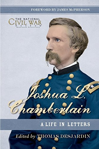 Joshua L. Chamberlain: The Life in Letters of a Great Leader of the American Civil War (General Military)