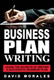 Business Plan: Business Plan Writing- Learn the Secrets of Writing a Successful Business Plan (Business Plan Template, Writing a Business Plan, ... Business Plan Writing, Business Plan Books)
