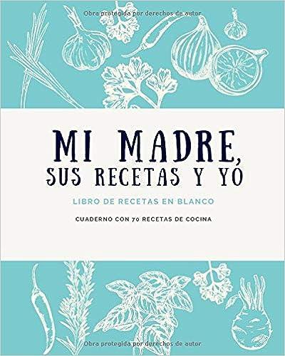 Mi madre, sus recetas y yo