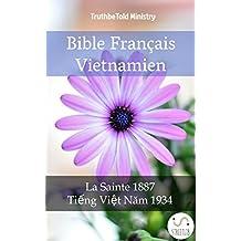 Bible Français Vietnamien: La Sainte 1887 - Tiếng Việt Năm 1934 (Parallel Bible Halseth t. 864) (French Edition)