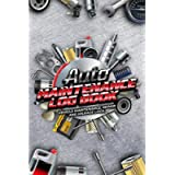 Auto Maintenance Log Book: Vehicle Maintenance, Repair and Mileage Logs