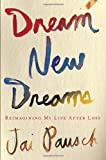 Dream New Dreams, Jai Pausch, 0307888509