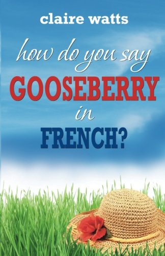 How Do You Say Gooseberry In French Amazoncouk Claire Watts Books