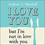 I Love You But I'm Not In Love With You: Seven Steps to Saving Your Relationship | Andrew G. Marshall