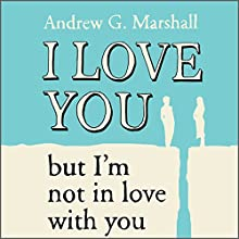 I Love You But I'm Not In Love With You: Seven Steps to Saving Your Relationship Audiobook by Andrew G. Marshall Narrated by Andrew G. Marshall