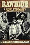Rawhide - A History of Televisions Longest Cattle Drive
