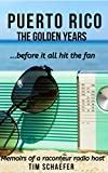 Puerto Rico: The Golden Years Before It All Hit The Fan (Memoirs of a  Raconteur Radio Host)