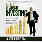 Step by Step Dividend Investing: A Beginner's Guide to the Best Dividend Stocks and Income Investments  | Joseph Hogue
