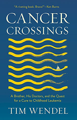 Cancer Crossings: A Brother, His Doctors, and the Quest for a Cure to Childhood Leukemia (The Culture and Politics of Health Care ()