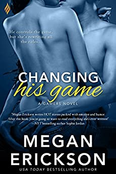 Changing His Game (The Gamers Book 1) by [Erickson, Megan]