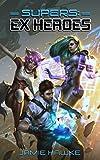 Supers - Ex Heroes: A LitRPG Superhero Space Opera
