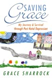 Saving Grace: My Journey & Survival Through Post Natal Depression