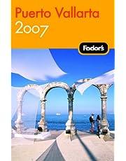 Fodor's Puerto Vallarta 2007: With Excursions to Guadalajara, San Blas, and Inland Mountain Towns