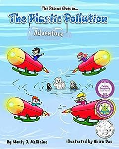 The Plastic Pollution Adventure: Inform children about the plastic pollution in their oceans (Picture book ) (The Rescue Elves 1)