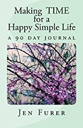 Making TIME for a Happy Simple Life: a 90 day journal by Jen Furer (2015-11-04)