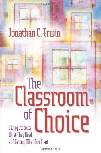 The Classroom of Choice: Giving Students What They Need and Getting What You Want 1st (first) Edition by Erwin, Jonathan C. published by Association for Supervision & Curriculum Deve (2004)