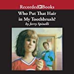 Who Put That Hair in My Toothbrush? | Jerry Spinelli