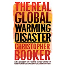 The Real Global Warming Disaster: Is the Obsession with Climate Change Turning Out to Be the Most Costly Scientific Blunder in History?