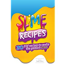 Slime Recipes : DIY Recipes to Make the Perfect Slime